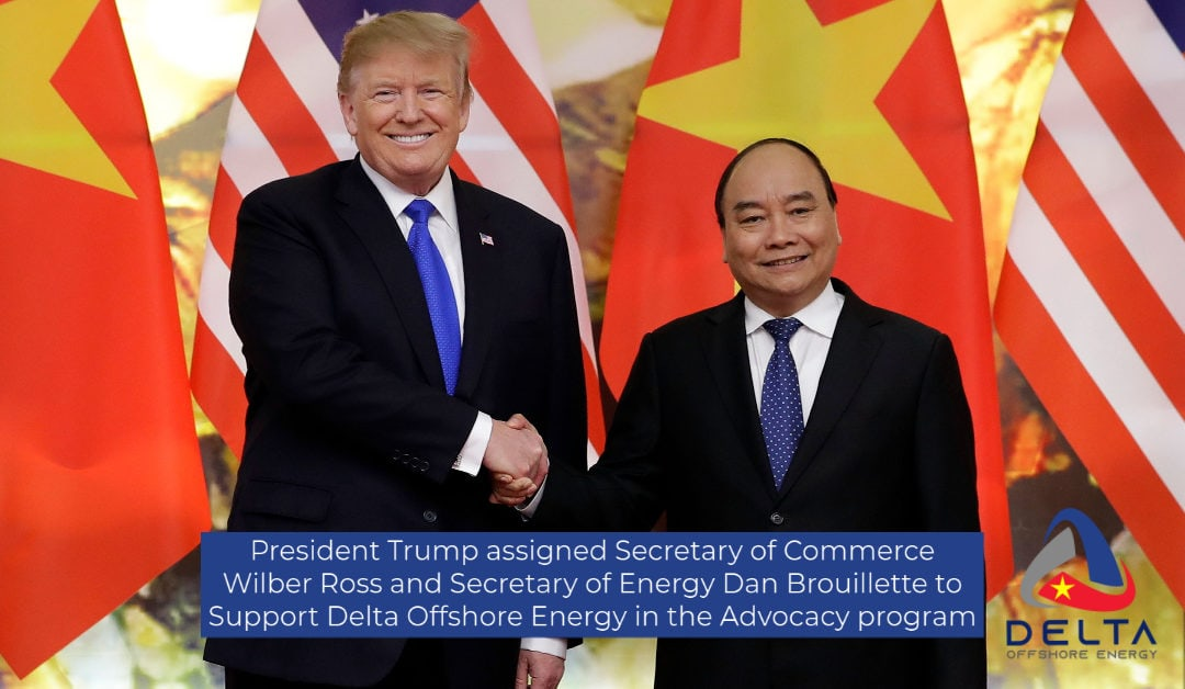 President Trump assigned Secretary of Commerce Wilber Ross and Secretary of Energy Dan Brouillette to Support Delta Offshore Energy in the Advocacy program.